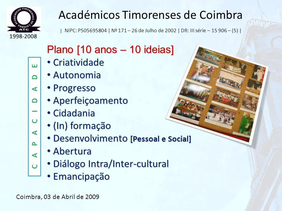 Académicos Timorenses de Coimbra | NIPC: P505695804 | Nº 171 – 26 de Julho de 2002 | DR: III série – 15 906 – (5) | Plano [10 anos – 10 ideias] Criati