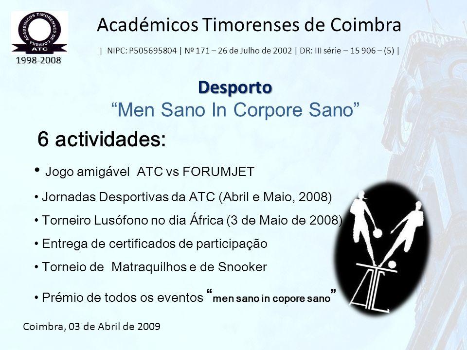 Académicos Timorenses de Coimbra | NIPC: P505695804 | Nº 171 – 26 de Julho de 2002 | DR: III série – 15 906 – (5) | Desporto Men Sano In Corpore Sano