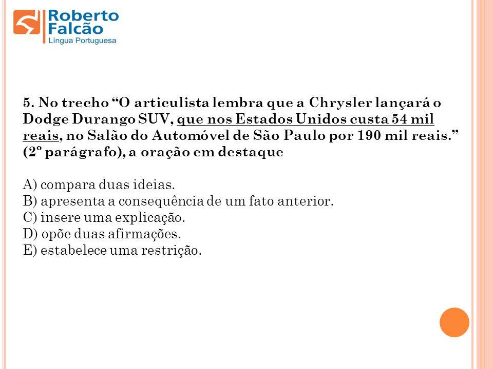 5. No trecho O articulista lembra que a Chrysler lançará o Dodge Durango SUV, que nos Estados Unidos custa 54 mil reais, no Salão do Automóvel de São