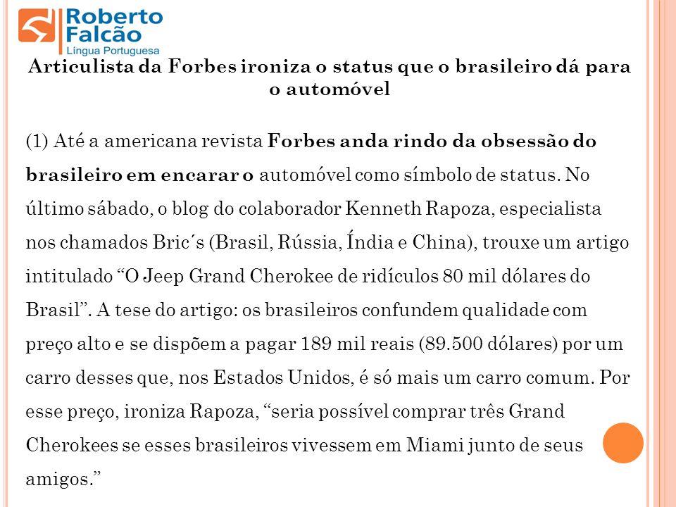 Articulista da Forbes ironiza o status que o brasileiro dá para o automóvel (1) Até a americana revista Forbes anda rindo da obsessão do brasileiro em encarar o automóvel como símbolo de status.