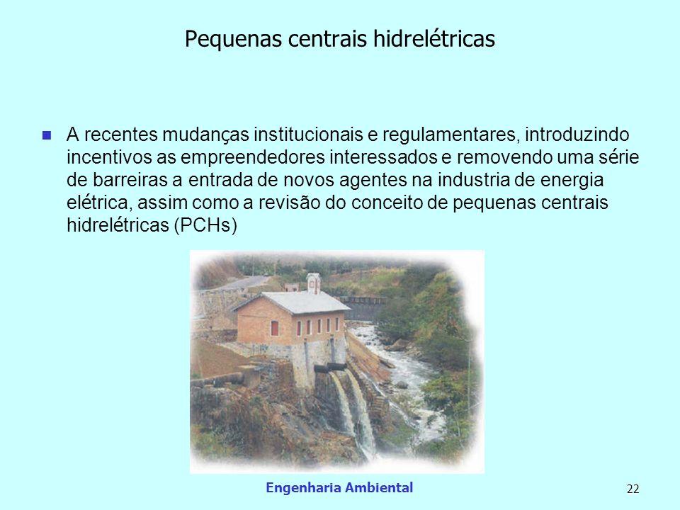 Engenharia Ambiental 22 Pequenas centrais hidrelétricas A recentes mudan ç as institucionais e regulamentares, introduzindo incentivos as empreendedor