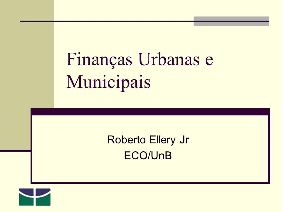 Finanças Urbanas e Municipais Roberto Ellery Jr ECO/UnB