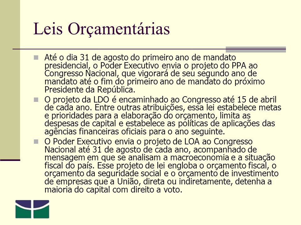 Leis Orçamentárias Até o dia 31 de agosto do primeiro ano de mandato presidencial, o Poder Executivo envia o projeto do PPA ao Congresso Nacional, que vigorará de seu segundo ano de mandato até o fim do primeiro ano de mandato do próximo Presidente da República.