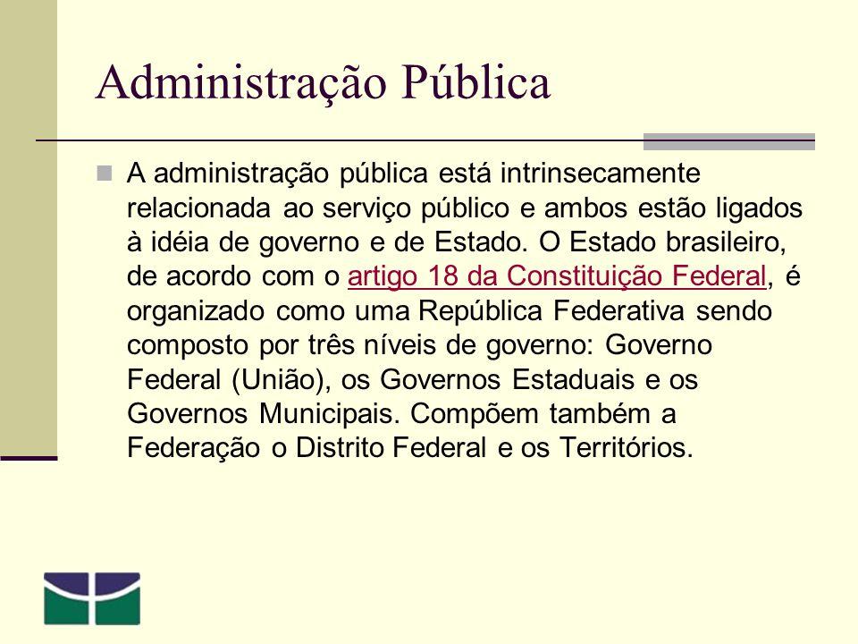 Administração Pública A administração pública está intrinsecamente relacionada ao serviço público e ambos estão ligados à idéia de governo e de Estado.