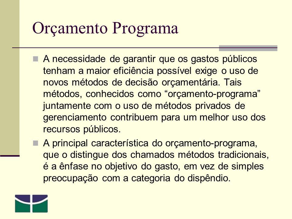 Orçamento Programa A necessidade de garantir que os gastos públicos tenham a maior eficiência possível exige o uso de novos métodos de decisão orçamentária.