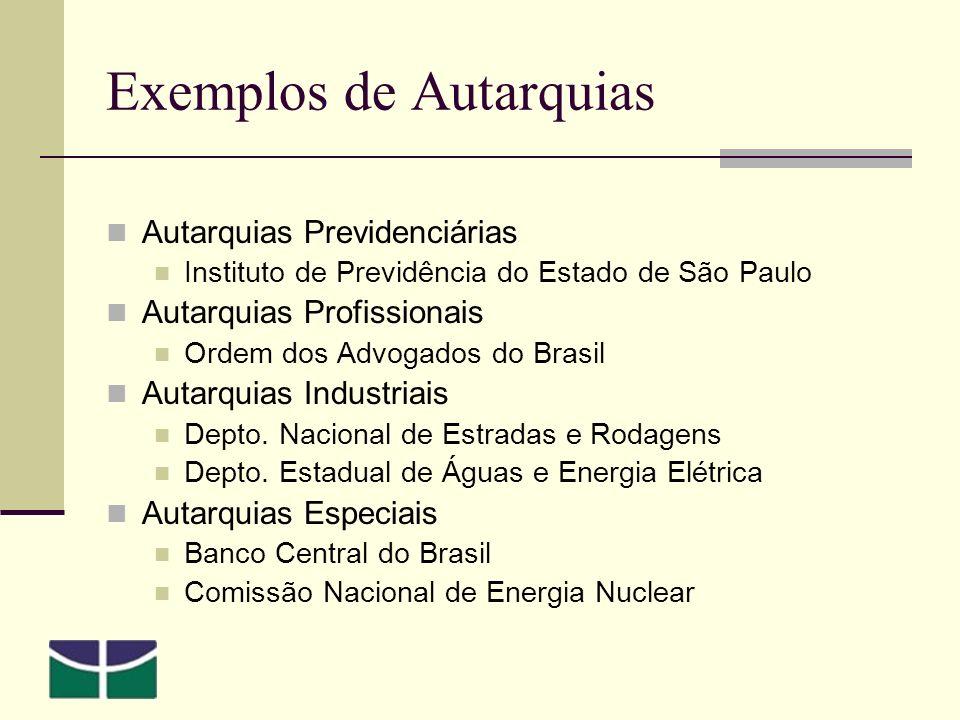 Exemplos de Autarquias Autarquias Previdenciárias Instituto de Previdência do Estado de São Paulo Autarquias Profissionais Ordem dos Advogados do Brasil Autarquias Industriais Depto.