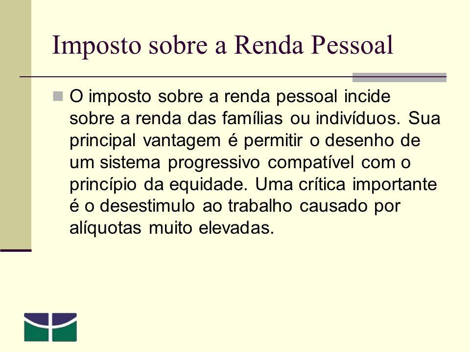 Imposto sobre a Renda Pessoal O imposto sobre a renda pessoal incide sobre a renda das famílias ou indivíduos.