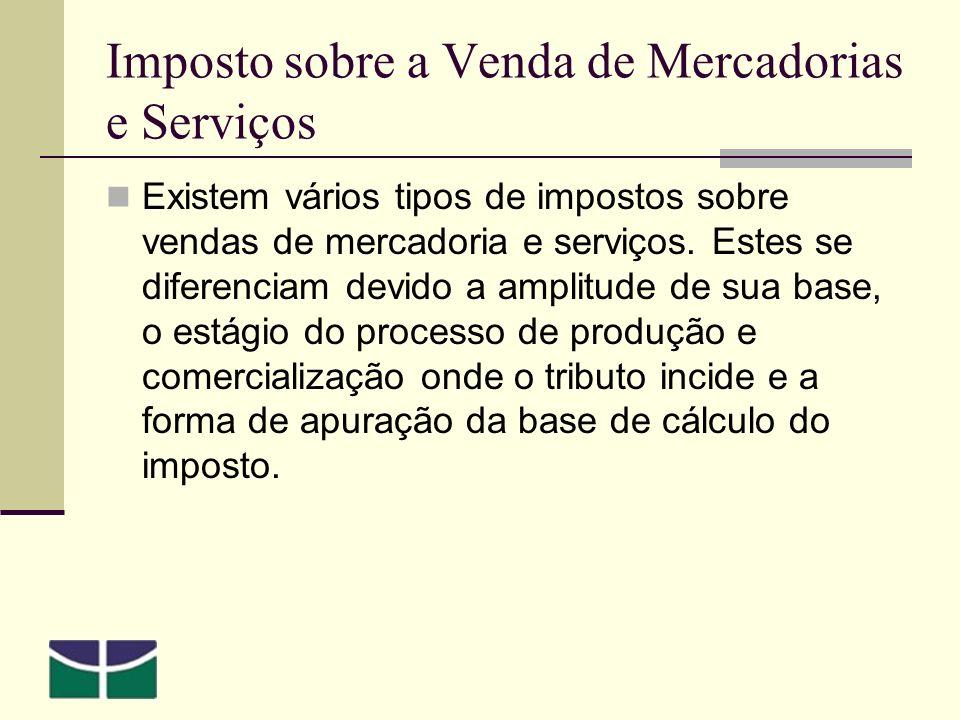 Imposto sobre a Venda de Mercadorias e Serviços Existem vários tipos de impostos sobre vendas de mercadoria e serviços.