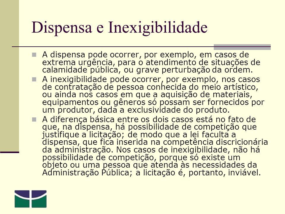 Dispensa e Inexigibilidade A dispensa pode ocorrer, por exemplo, em casos de extrema urgência, para o atendimento de situações de calamidade pública, ou grave perturbação da ordem.