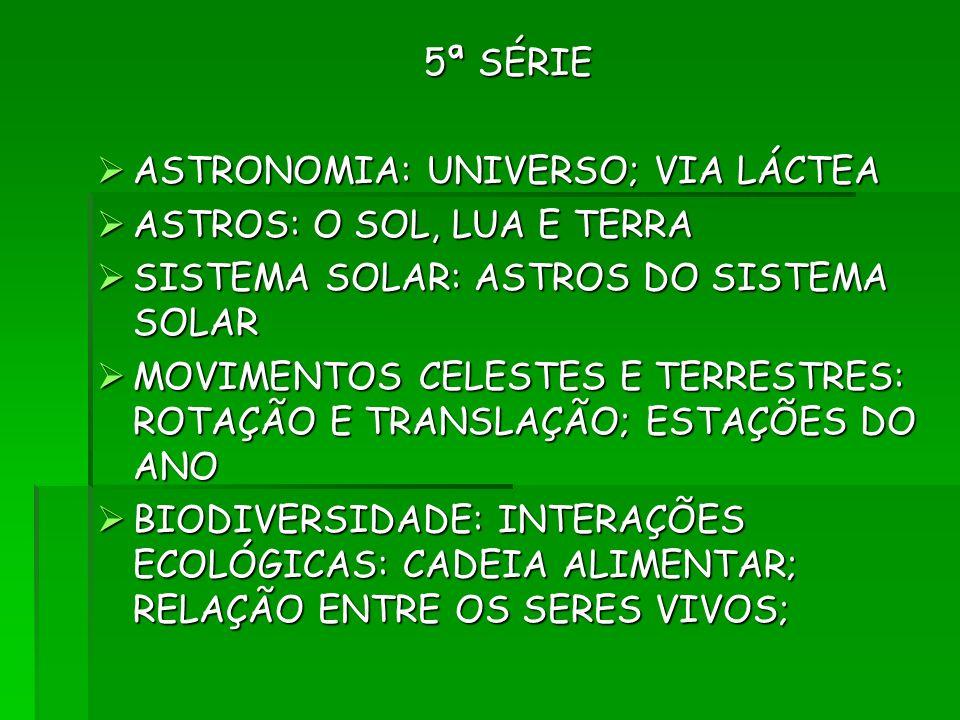 5ª SÉRIE ASTRONOMIA: UNIVERSO; VIA LÁCTEA ASTRONOMIA: UNIVERSO; VIA LÁCTEA ASTROS: O SOL, LUA E TERRA ASTROS: O SOL, LUA E TERRA SISTEMA SOLAR: ASTROS