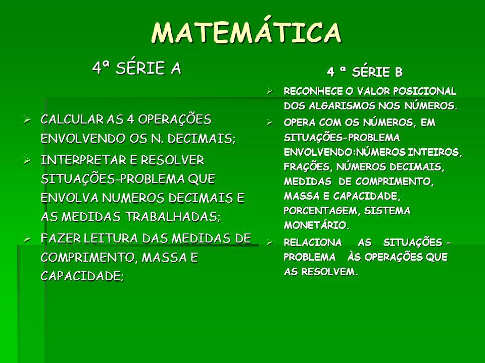 MATEMÁTICA 4ª SÉRIE A CALCULAR AS 4 OPERAÇÕES ENVOLVENDO OS N. DECIMAIS; CALCULAR AS 4 OPERAÇÕES ENVOLVENDO OS N. DECIMAIS; INTERPRETAR E RESOLVER SIT
