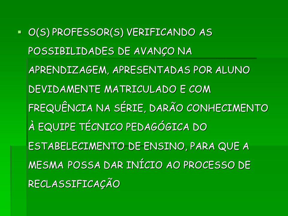 O(S) PROFESSOR(S) VERIFICANDO AS POSSIBILIDADES DE AVANÇO NA APRENDIZAGEM, APRESENTADAS POR ALUNO DEVIDAMENTE MATRICULADO E COM FREQUÊNCIA NA SÉRIE, D