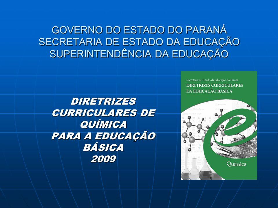 GOVERNO DO ESTADO DO PARANÁ SECRETARIA DE ESTADO DA EDUCAÇÃO SUPERINTENDÊNCIA DA EDUCAÇÃO DIRETRIZES CURRICULARES DE QUÍMICA PARA A EDUCAÇÃO BÁSICA 20