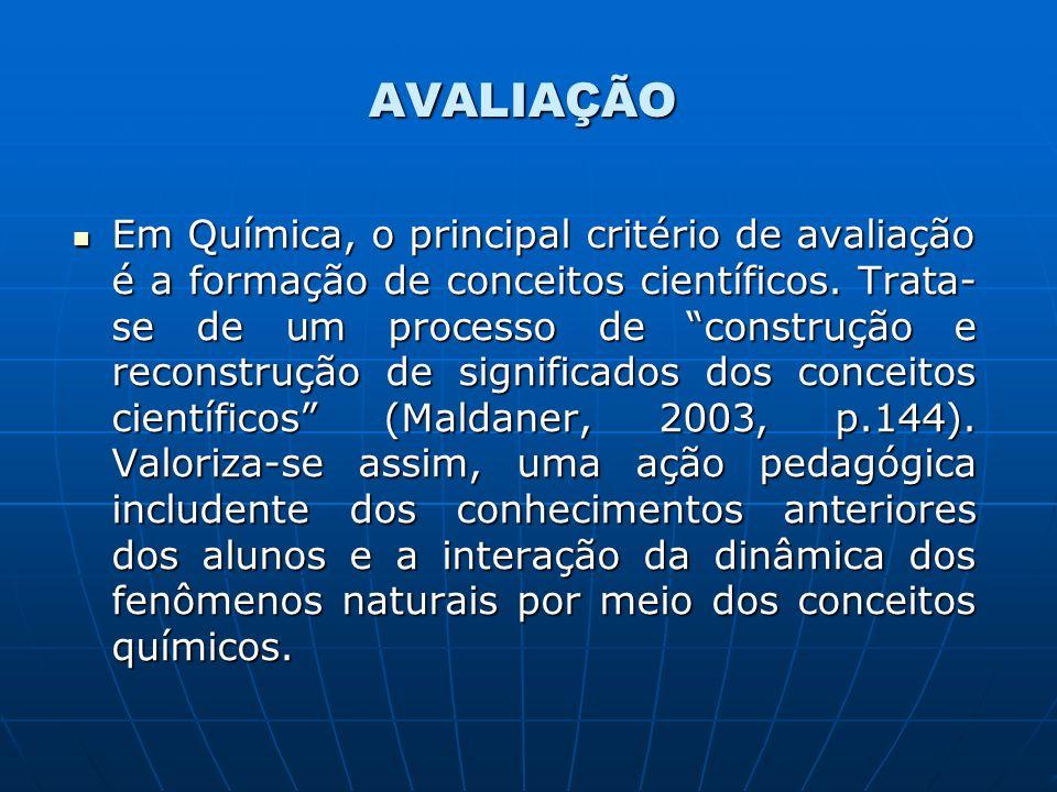 AVALIAÇÃO Em Química, o principal critério de avaliação é a formação de conceitos científicos.