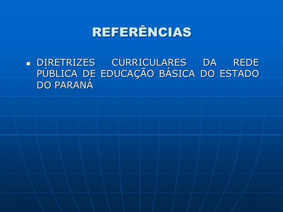 REFERÊNCIAS DIRETRIZES CURRICULARES DA REDE PÚBLICA DE EDUCAÇÃO BÁSICA DO ESTADO DO PARANÁ DIRETRIZES CURRICULARES DA REDE PÚBLICA DE EDUCAÇÃO BÁSICA