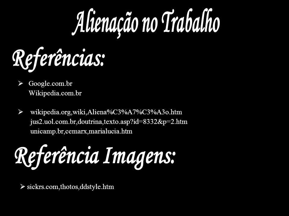 Google.com.br Wikipedia.com.br wikipedia.org,wiki,Aliena%C3%A7%C3%A3o.htm jus2.uol.com.br,doutrina,texto.asp?id=8332&p=2.htm unicamp.br,cemarx,marialu