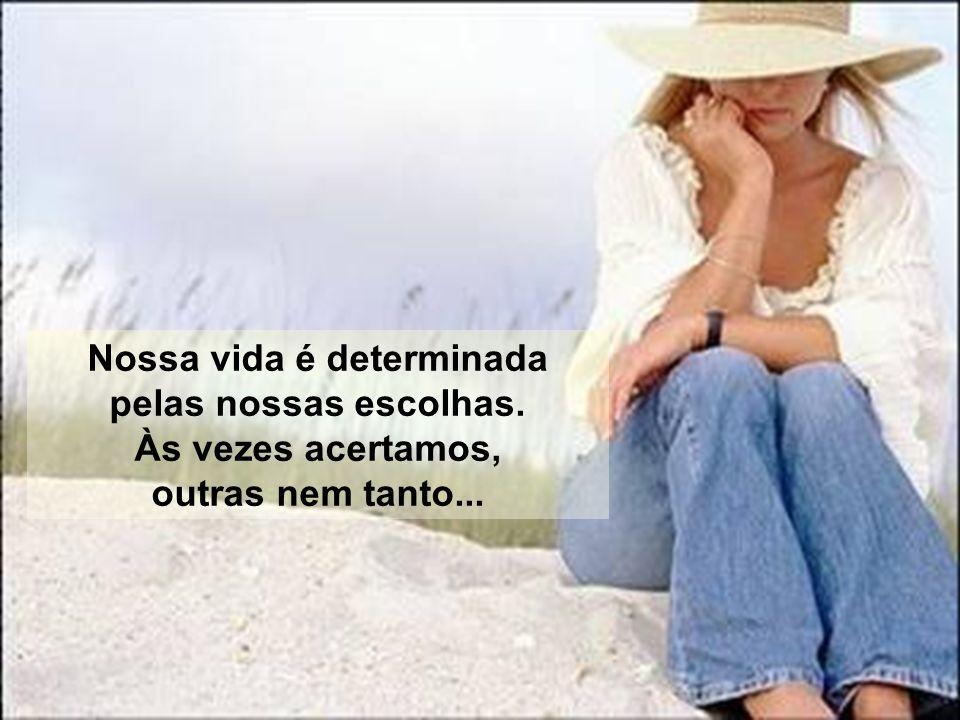 Nossa vida é determinada pelas nossas escolhas. Às vezes acertamos, outras nem tanto...