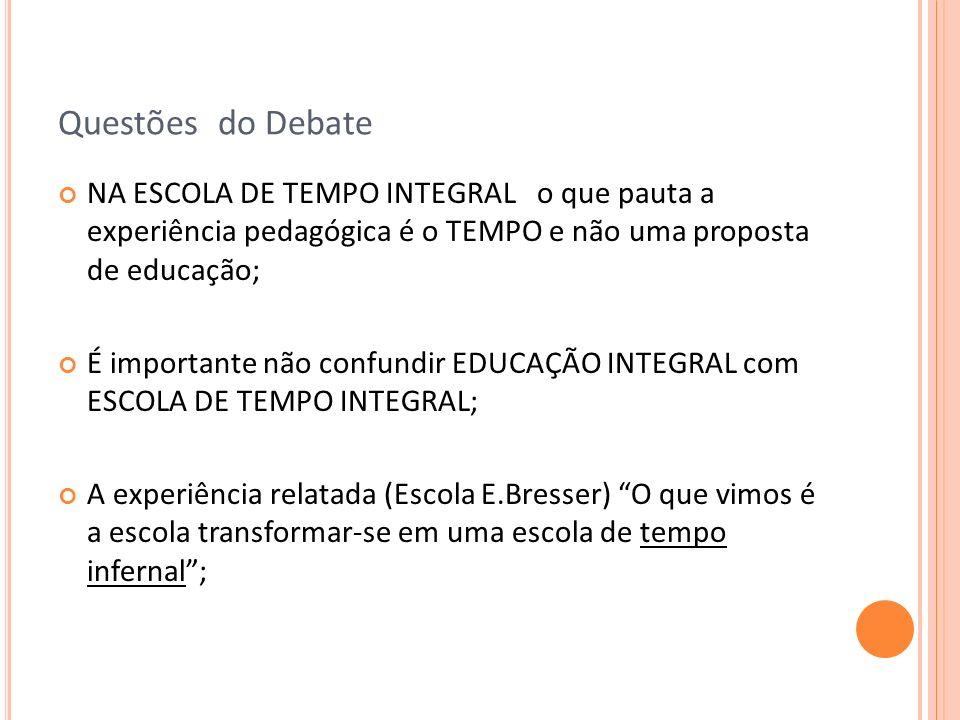 Questões do Debate NA ESCOLA DE TEMPO INTEGRAL o que pauta a experiência pedagógica é o TEMPO e não uma proposta de educação; É importante não confund