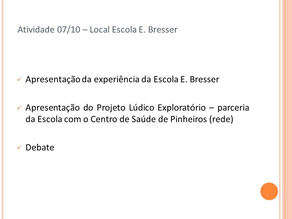 Atividade 07/10 – Local Escola E. Bresser Apresentação da experiência da Escola E. Bresser Apresentação do Projeto Lúdico Exploratório – parceria da E