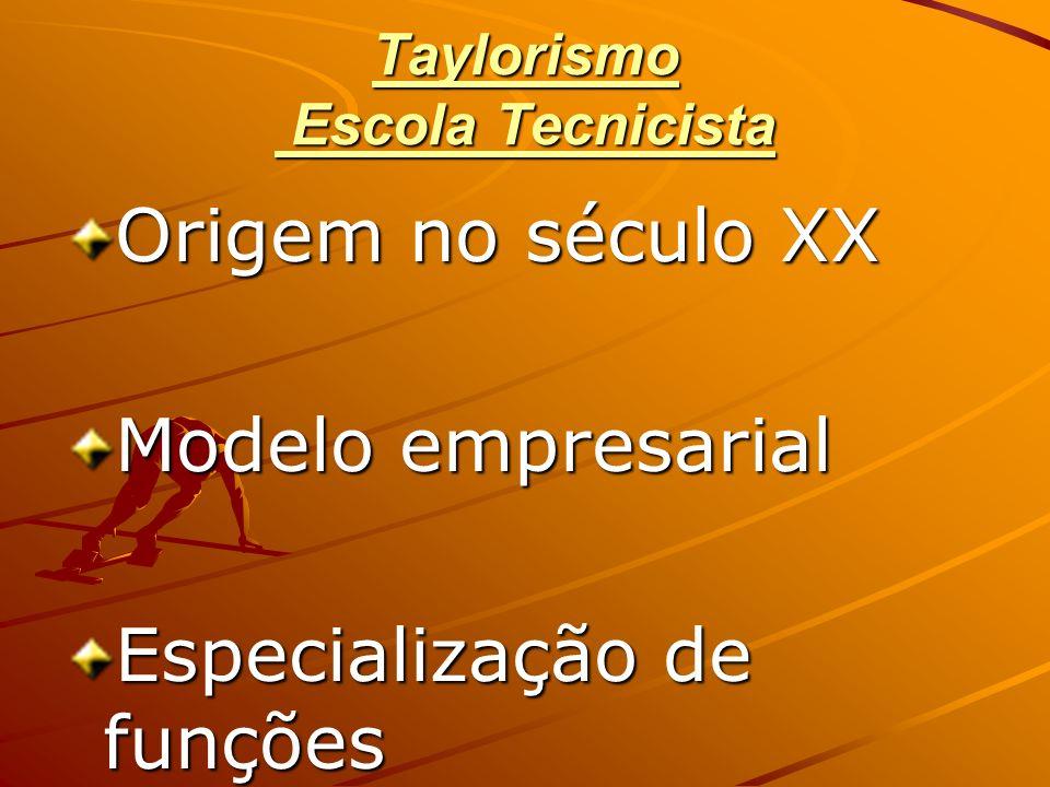 Taylorismo Escola Tecnicista Origem no século XX Modelo empresarial Especialização de funções