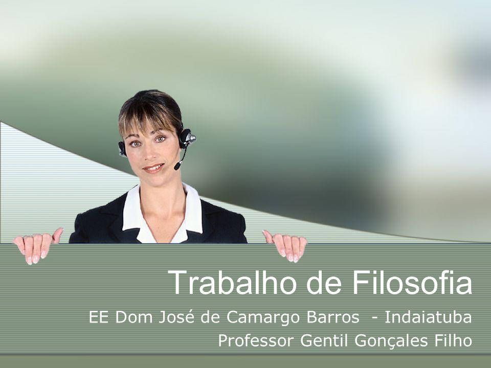 Trabalho de Filosofia EE Dom José de Camargo Barros - Indaiatuba Professor Gentil Gonçales Filho