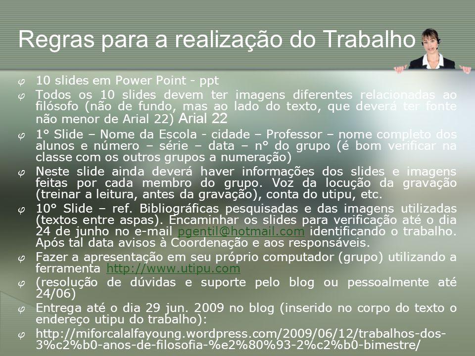 Regras para a realização do Trabalho 10 slides em Power Point - ppt Todos os 10 slides devem ter imagens diferentes relacionadas ao filósofo (não de f
