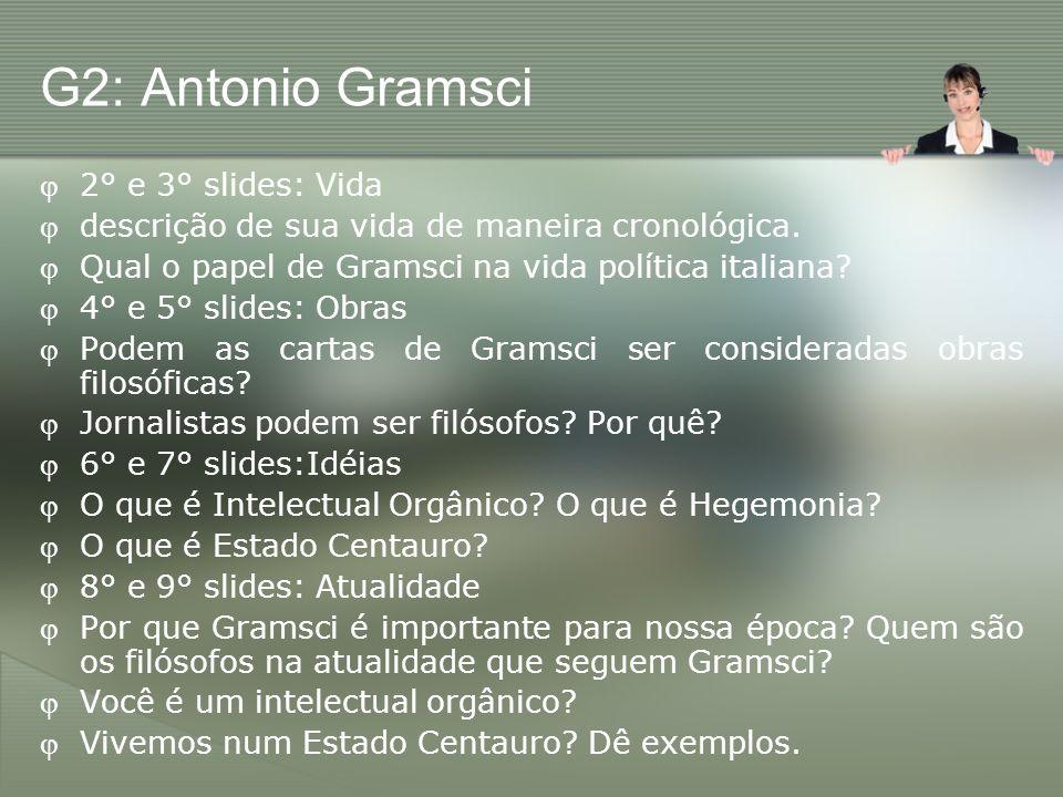 G2: Antonio Gramsci 2° e 3° slides: Vida descrição de sua vida de maneira cronológica. Qual o papel de Gramsci na vida política italiana? 4° e 5° slid