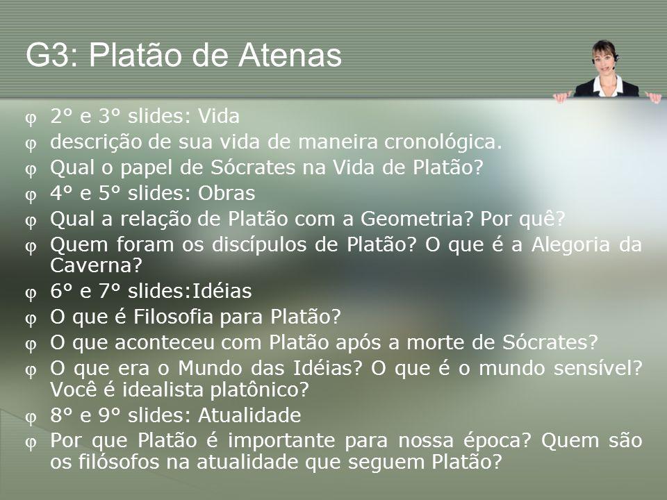 G3: Platão de Atenas 2° e 3° slides: Vida descrição de sua vida de maneira cronológica. Qual o papel de Sócrates na Vida de Platão? 4° e 5° slides: Ob