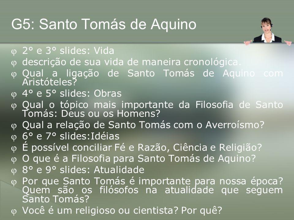 G5: Santo Tomás de Aquino 2° e 3° slides: Vida descrição de sua vida de maneira cronológica. Qual a ligação de Santo Tomás de Aquino com Aristóteles?