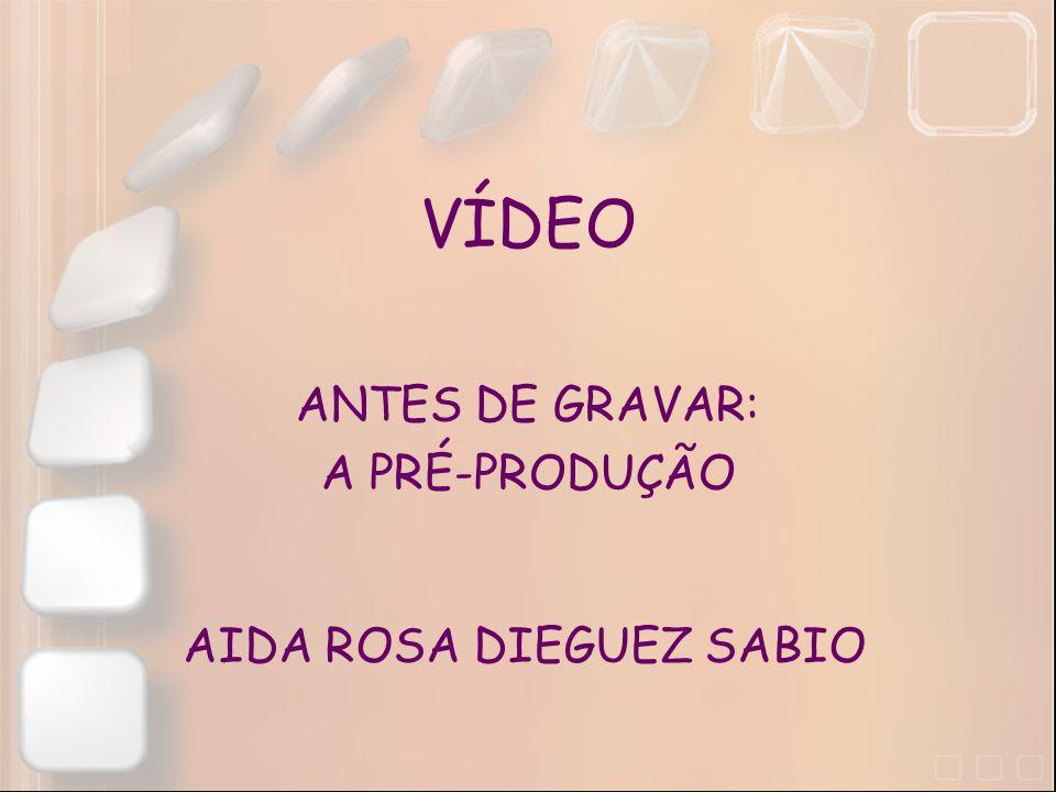 VÍDEO ANTES DE GRAVAR: A PRÉ-PRODUÇÃO AIDA ROSA DIEGUEZ SABIO