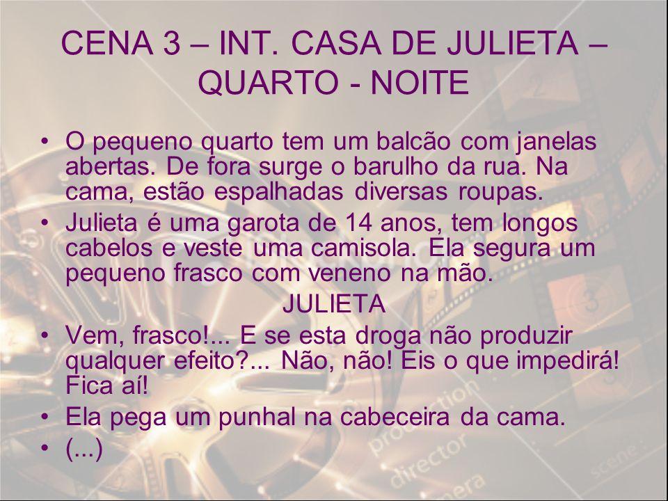 CENA 3 – INT. CASA DE JULIETA – QUARTO - NOITE O pequeno quarto tem um balcão com janelas abertas. De fora surge o barulho da rua. Na cama, estão espa