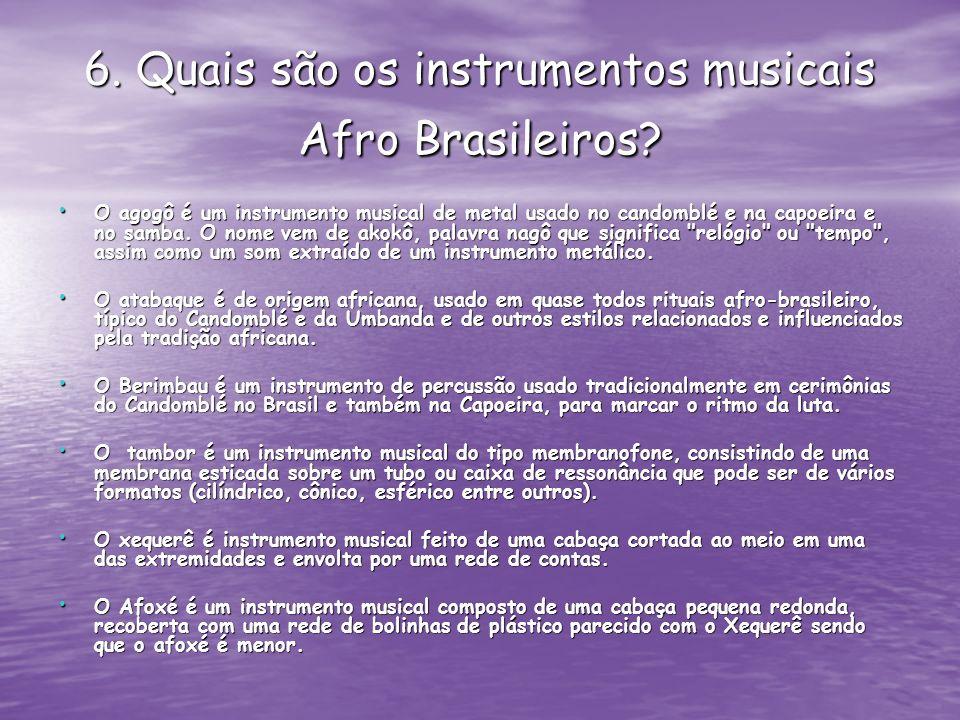 6. Quais são os instrumentos musicais Afro Brasileiros? O agogô é um instrumento musical de metal usado no candomblé e na capoeira e no samba. O nome