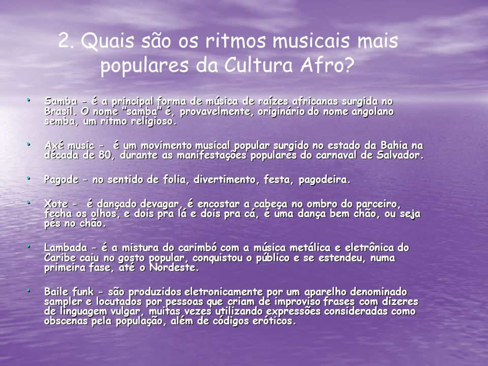 Samba - é a principal forma de música de raízes africanas surgida no Brasil. O nome