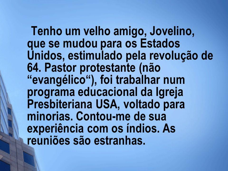 Tenho um velho amigo, Jovelino, que se mudou para os Estados Unidos, estimulado pela revolução de 64. Pastor protestante (não evangélico), foi trabalh