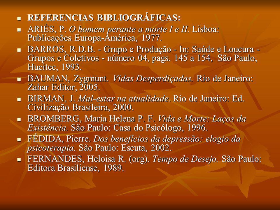 REFERENCIAS BIBLIOGRÁFICAS: REFERENCIAS BIBLIOGRÁFICAS: ARIÉS, P. O homem perante a morte I e II. Lisboa: Publicações Europa-América, 1977. ARIÉS, P.