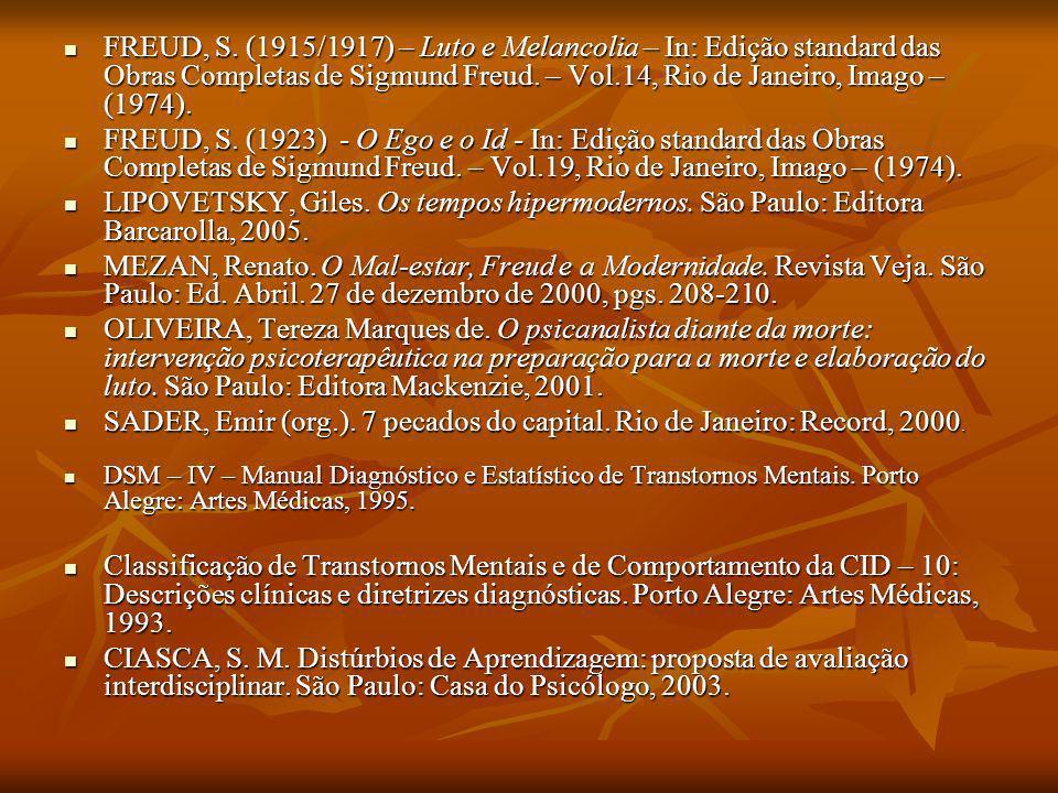 FREUD, S. (1915/1917) – Luto e Melancolia – In: Edição standard das Obras Completas de Sigmund Freud. – Vol.14, Rio de Janeiro, Imago – (1974). FREUD,