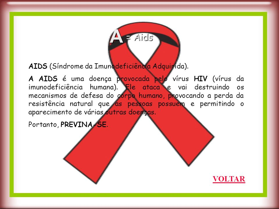 A AIDS se manifesta em razão do enfraquecimento das defesas do organismo, quando os germes aproveitam para invadi-lo.