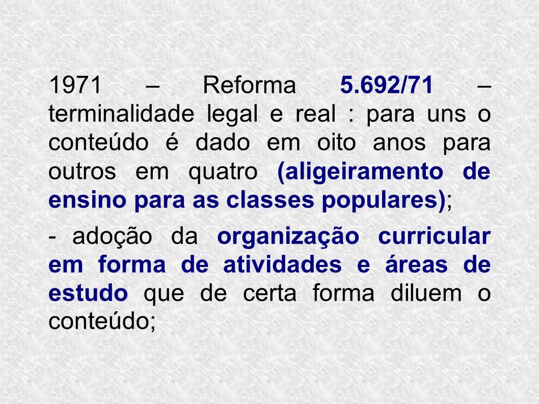 1971 – Reforma 5.692/71 – terminalidade legal e real : para uns o conteúdo é dado em oito anos para outros em quatro (aligeiramento de ensino para as