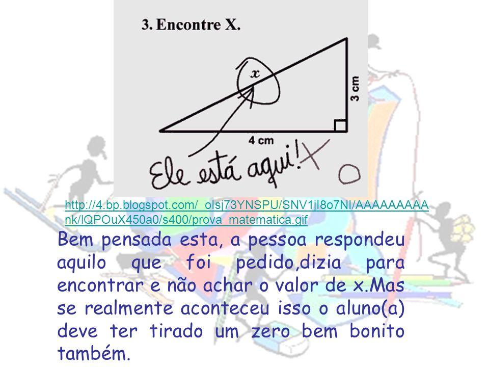 http://4.bp.blogspot.com/_oIsj73YNSPU/SNV1jI8o7NI/AAAAAAAAA nk/lQPOuX450a0/s400/prova_matematica.gif Bem pensada esta, a pessoa respondeu aquilo que f