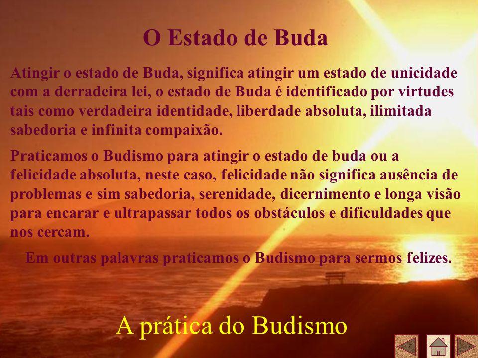 Atingir o estado de Buda, significa atingir um estado de unicidade com a derradeira lei, o estado de Buda é identificado por virtudes tais como verdad