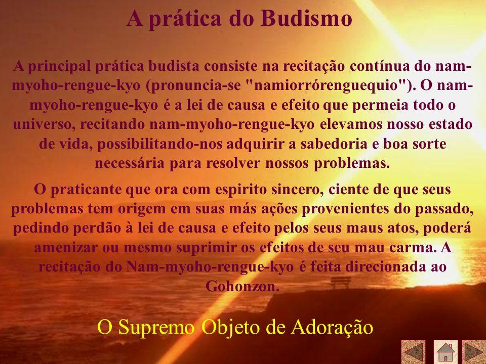 A principal prática budista consiste na recitação contínua do nam- myoho-rengue-kyo (pronuncia-se