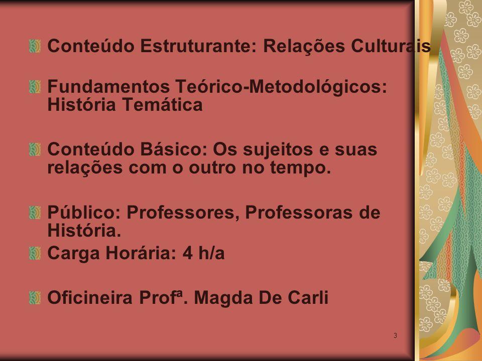 3 Conteúdo Estruturante: Relações Culturais Fundamentos Teórico-Metodológicos: História Temática Conteúdo Básico: Os sujeitos e suas relações com o outro no tempo.