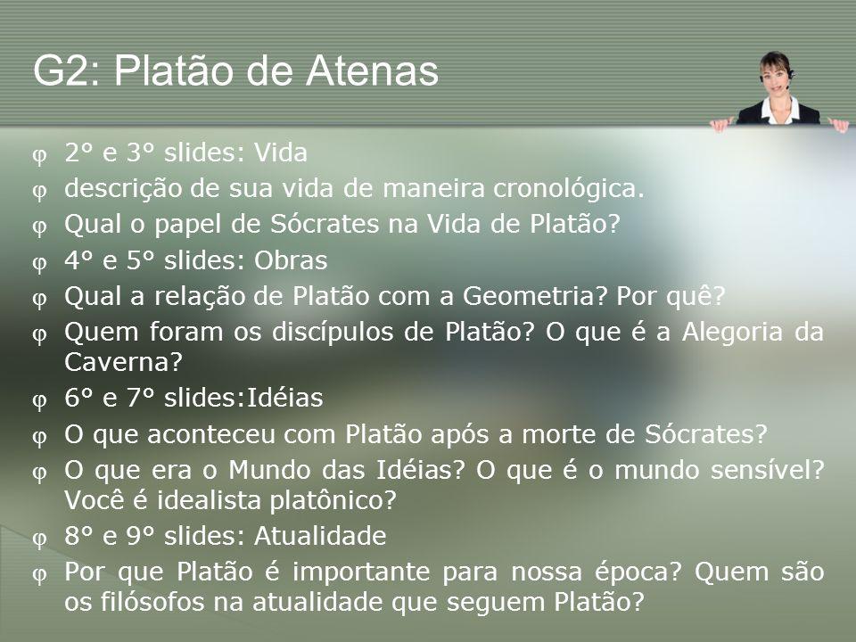 G2: Platão de Atenas 2° e 3° slides: Vida descrição de sua vida de maneira cronológica. Qual o papel de Sócrates na Vida de Platão? 4° e 5° slides: Ob