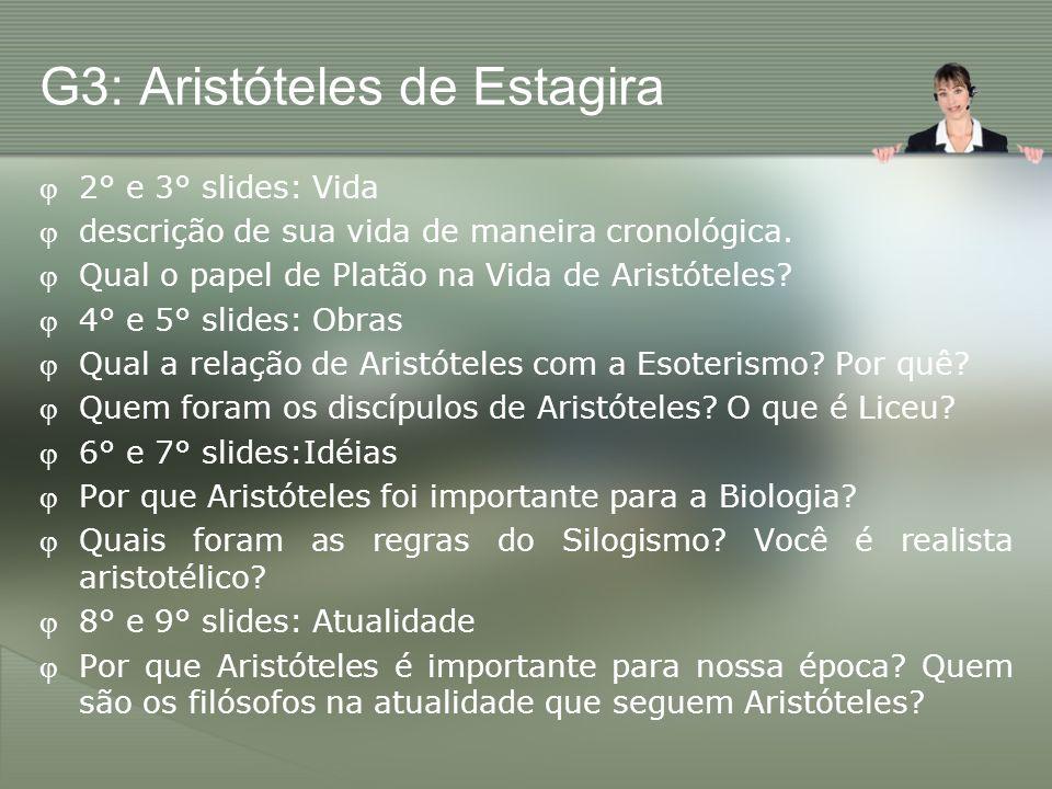 G3: Aristóteles de Estagira 2° e 3° slides: Vida descrição de sua vida de maneira cronológica. Qual o papel de Platão na Vida de Aristóteles? 4° e 5°