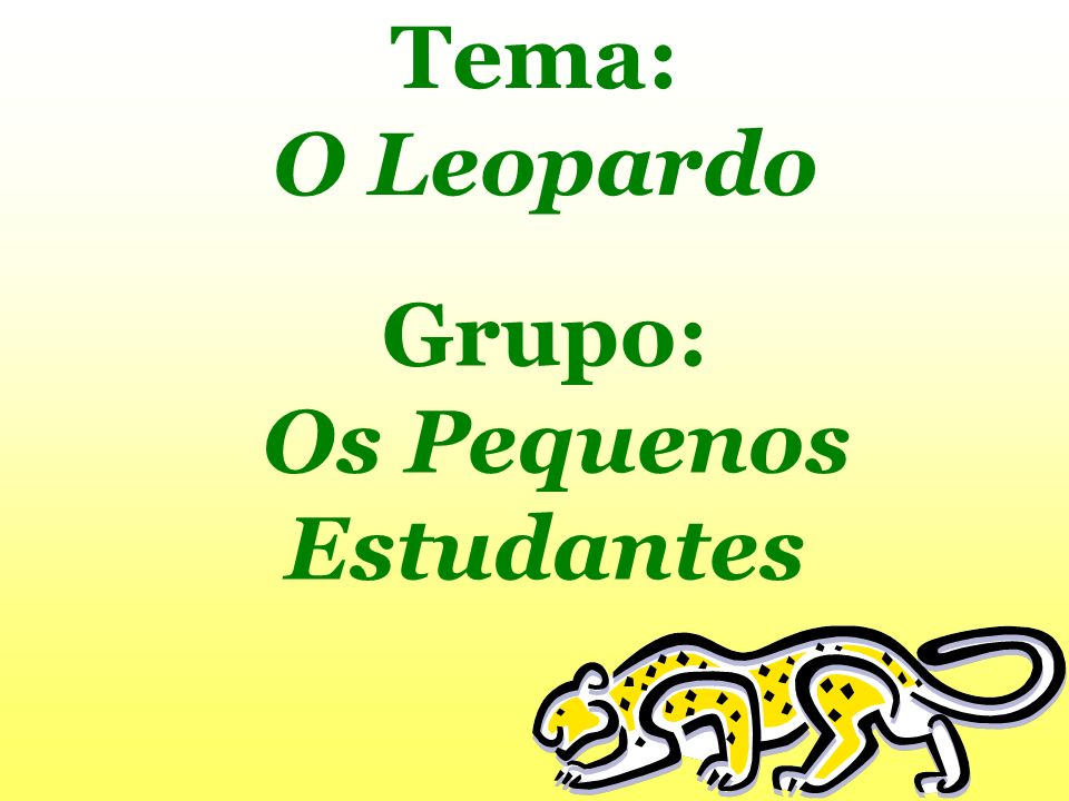 Tema: O Leopardo Grupo: Os Pequenos Estudantes
