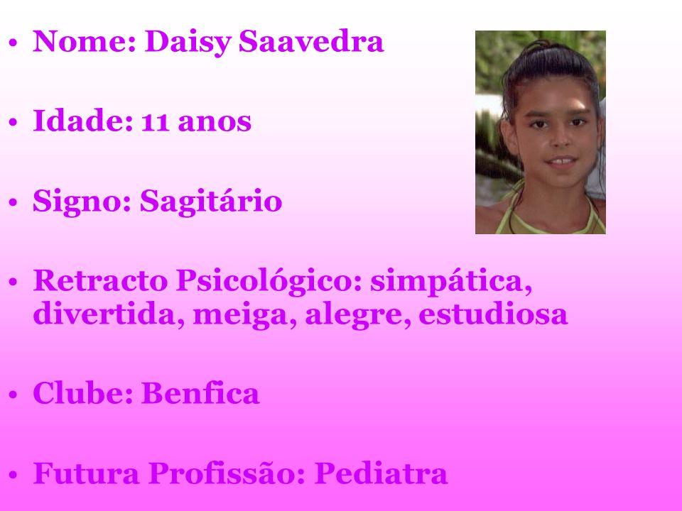Nome: Daisy Saavedra Idade: 11 anos Signo: Sagitário Retracto Psicológico: simpática, divertida, meiga, alegre, estudiosa Clube: Benfica Futura Profis