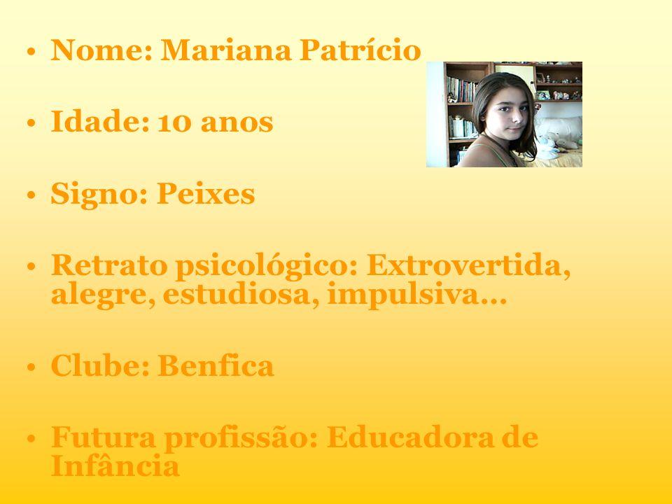 Nome: Mariana Patrício Idade: 10 anos Signo: Peixes Retrato psicológico: Extrovertida, alegre, estudiosa, impulsiva… Clube: Benfica Futura profissão: