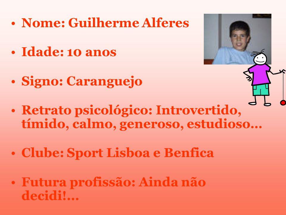 Nome: Guilherme Alferes Idade: 10 anos Signo: Caranguejo Retrato psicológico: Introvertido, tímido, calmo, generoso, estudioso… Clube: Sport Lisboa e