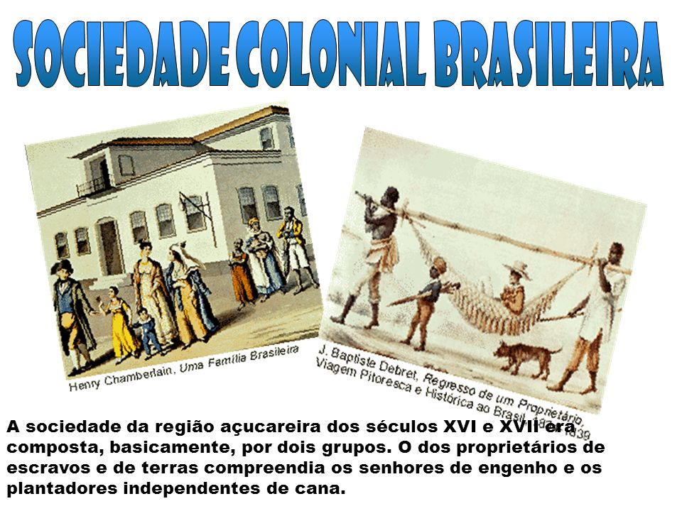 O outro grupo era formado pelos escravos, numericamente muito maior, porém quase sem direito algum.