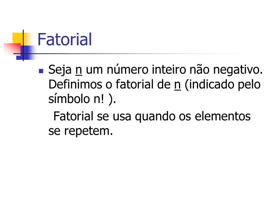 Fatorial Seja n um número inteiro não negativo. Definimos o fatorial de n (indicado pelo símbolo n! ). Fatorial se usa quando os elementos se repetem.